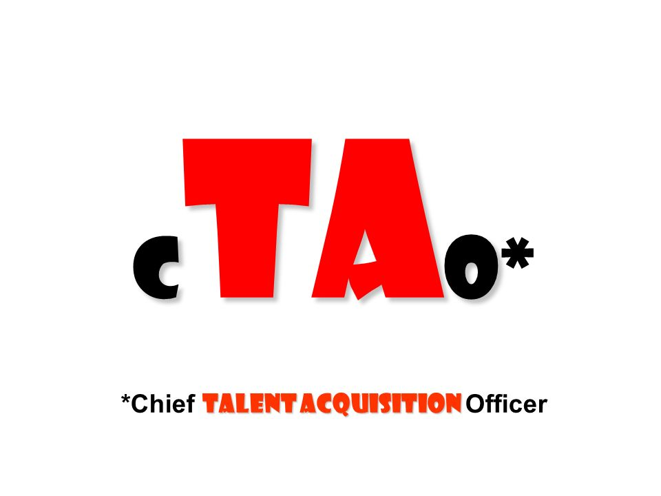 C ta O talent acquisition C ta O* *Chief talent acquisition Officer
