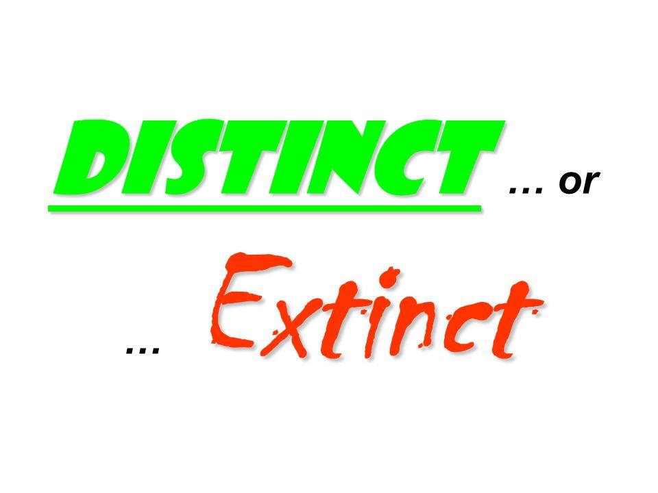 Distinct Extinct Distinct … or … Extinct