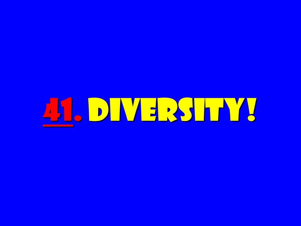 41. Diversity!