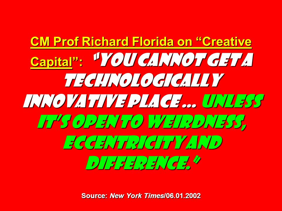 CM Prof Richard Florida on Creative Capital: You cannot get a technologically innovative place … unless its open to weirdness, eccentricity and differ
