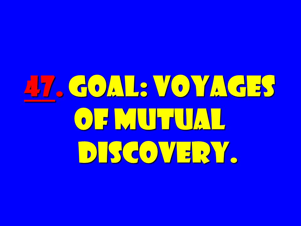 47. GOAL: Voyages of Mutual Discovery.