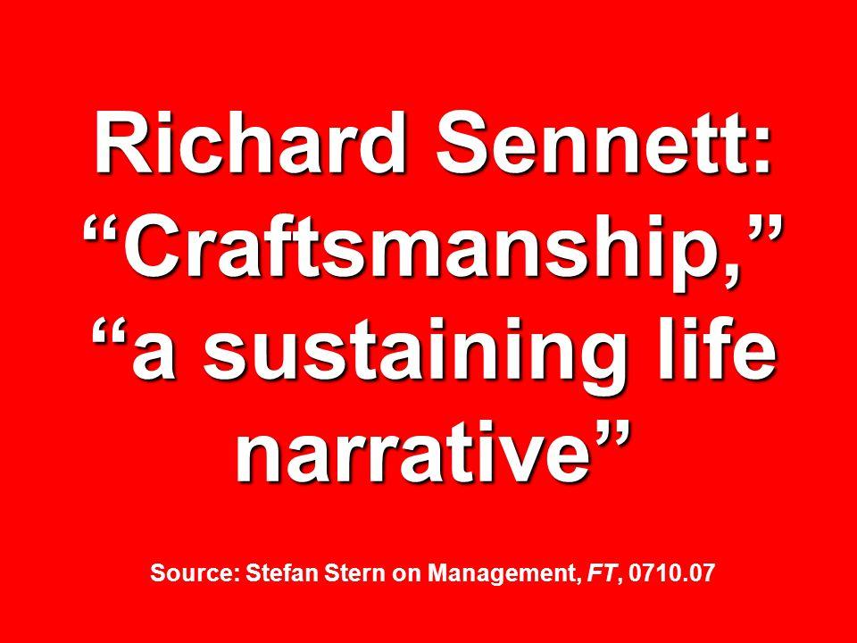 Richard Sennett: Craftsmanship, a sustaining life narrative Richard Sennett: Craftsmanship, a sustaining life narrative Source: Stefan Stern on Manage