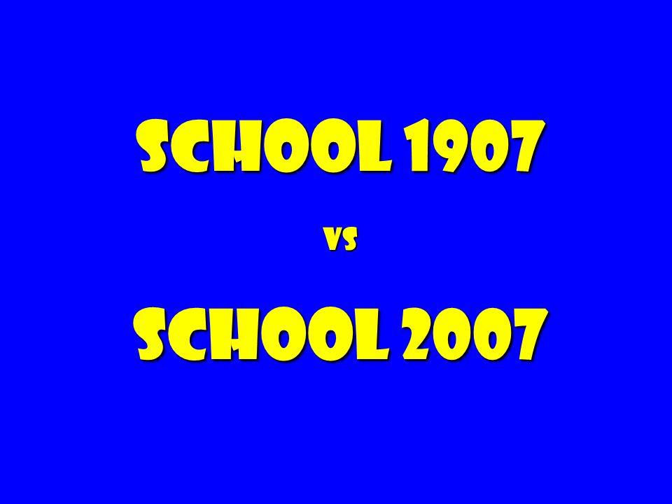 School 1907 vs School 2007
