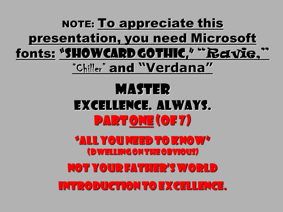 NOTE: To appreciate this presentation, you need Microsoft fonts: Showcard Gothic, Ravie, Chiller and Verdana Master* Excellence part two (of 7) innovate.