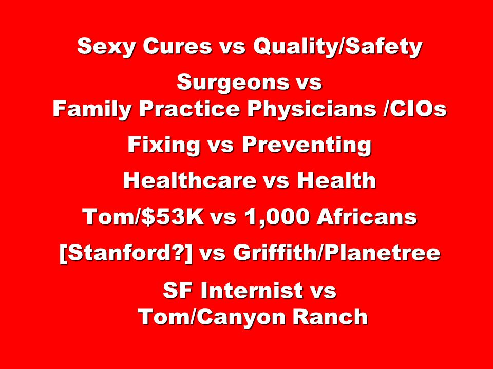 Sexy Cures vs Quality/Safety Surgeons vs Family Practice Physicians /CIOs Fixing vs Preventing Healthcare vs Health Tom/$53K vs 1,000 Africans [Stanfo