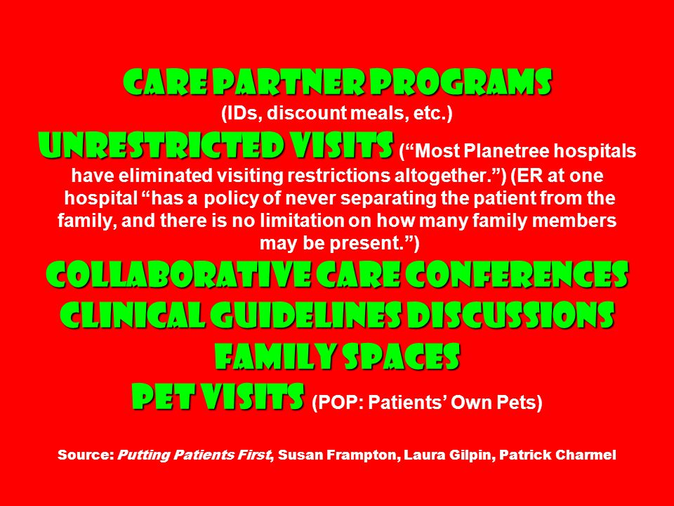 Care Partner Programs Unrestricted visits Collaborative Care Conferences Clinical Guidelines Discussions Family Spaces Pet Visits Care Partner Program