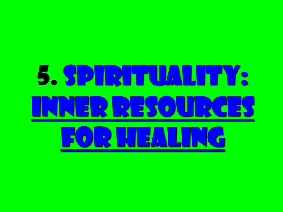 Spirituality: Inner Resources for Healing 5. Spirituality: Inner Resources for Healing