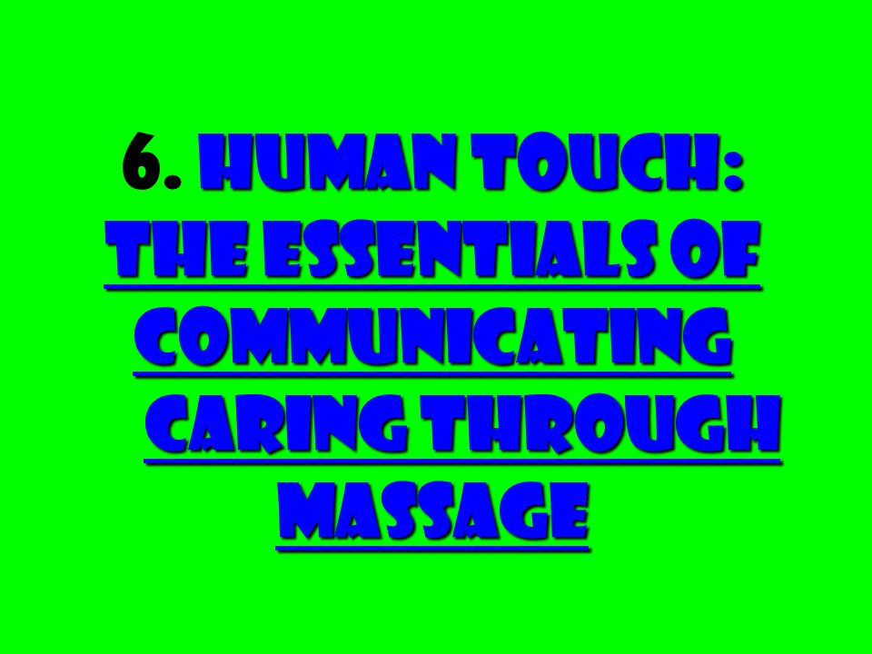Human Touch: The Essentials of Communicating Caring Through Massage 6. Human Touch: The Essentials of Communicating Caring Through Massage
