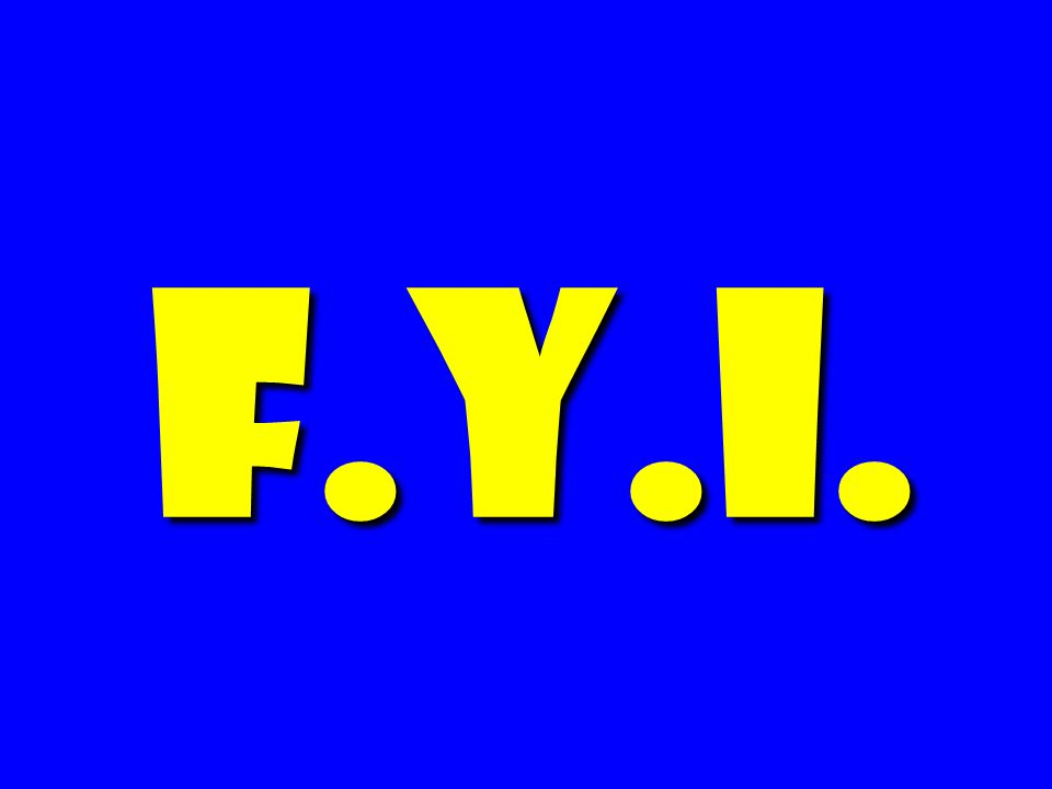 F.Y.I.