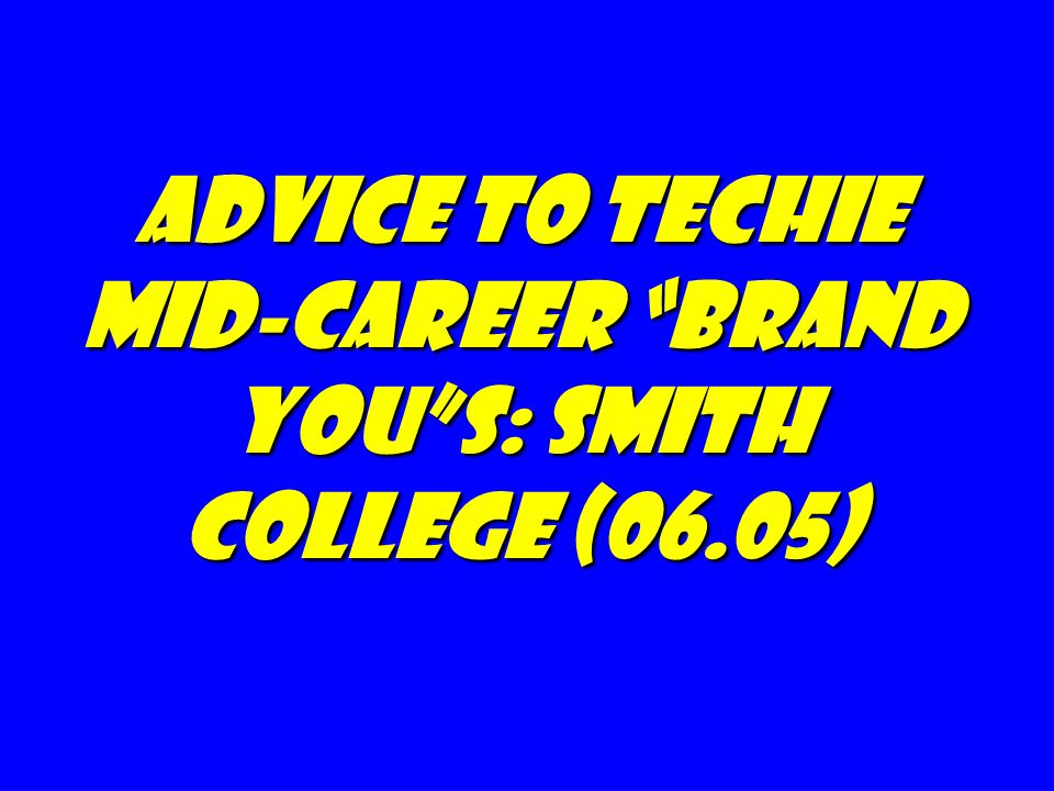 Advice to techie mid-career Brand Yous: Smith college (06.05)