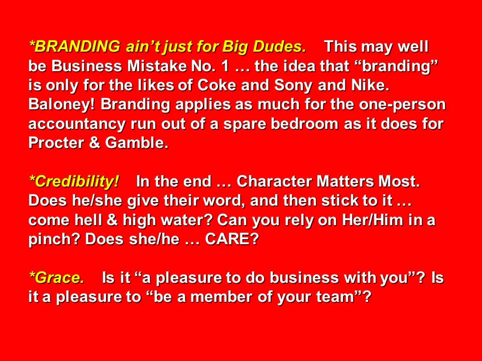 *BRANDING aint just for Big Dudes. This may well be Business Mistake No. 1 … the idea that branding is only for the likes of Coke and Sony and Nike. B