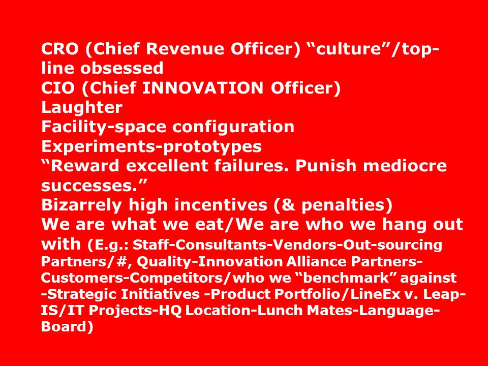 CRO (Chief Revenue Officer) culture/top- line obsessed CIO (Chief INNOVATION Officer) Laughter Facility-space configuration Experiments-prototypes Rew