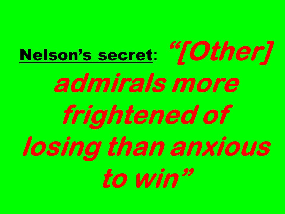 Nelsons secret : [Other] admirals more frightened of losing than anxious to win