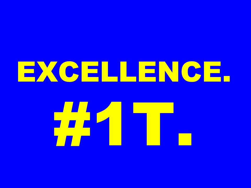 EXCELLENCE. #1T.