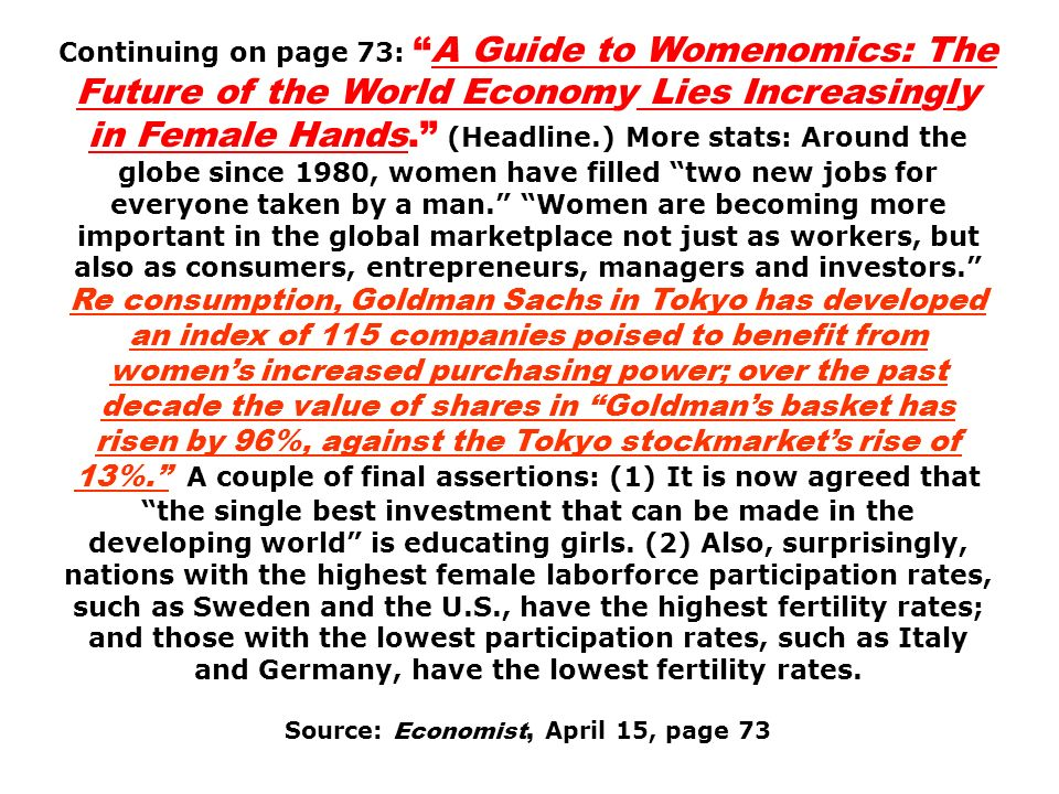 Continuing on page 73:A Guide to Womenomics: The Future of the World Economy Lies Increasingly in Female Hands. (Headline.) More stats: Around the glo