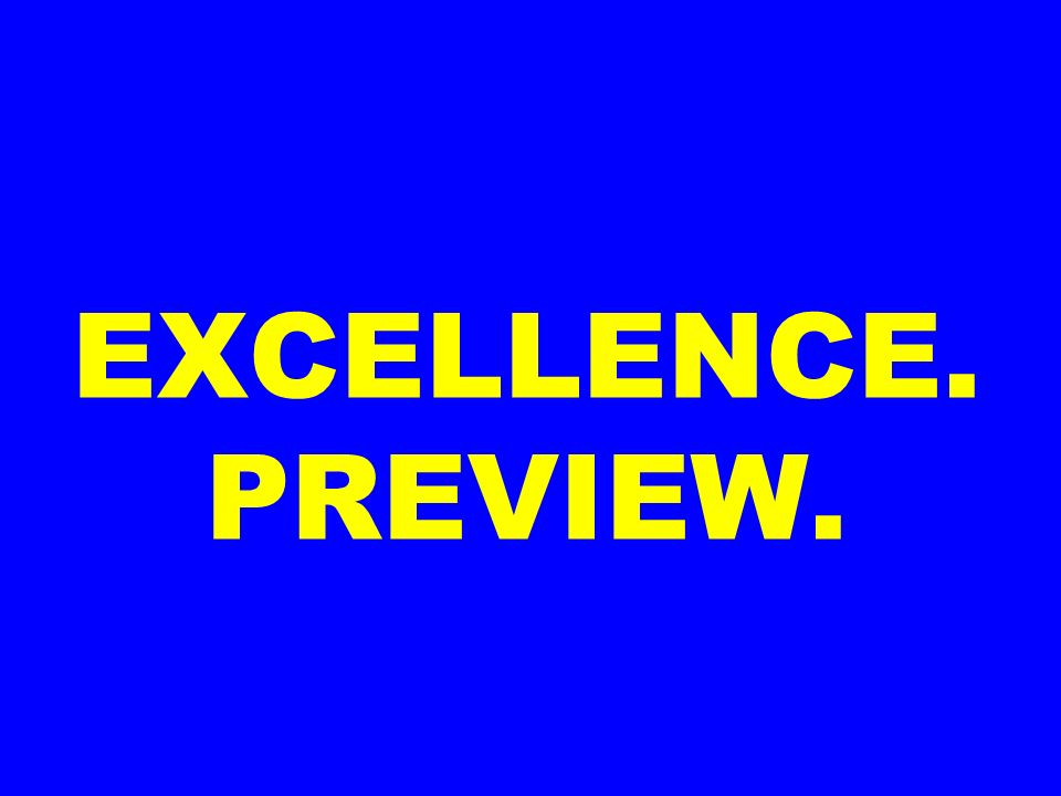 EXCELLENCE. PREVIEW.