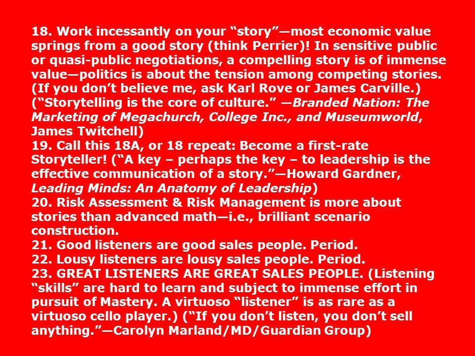 18. Work incessantly on your storymost economic value springs from a good story (think Perrier)! In sensitive public or quasi-public negotiations, a c