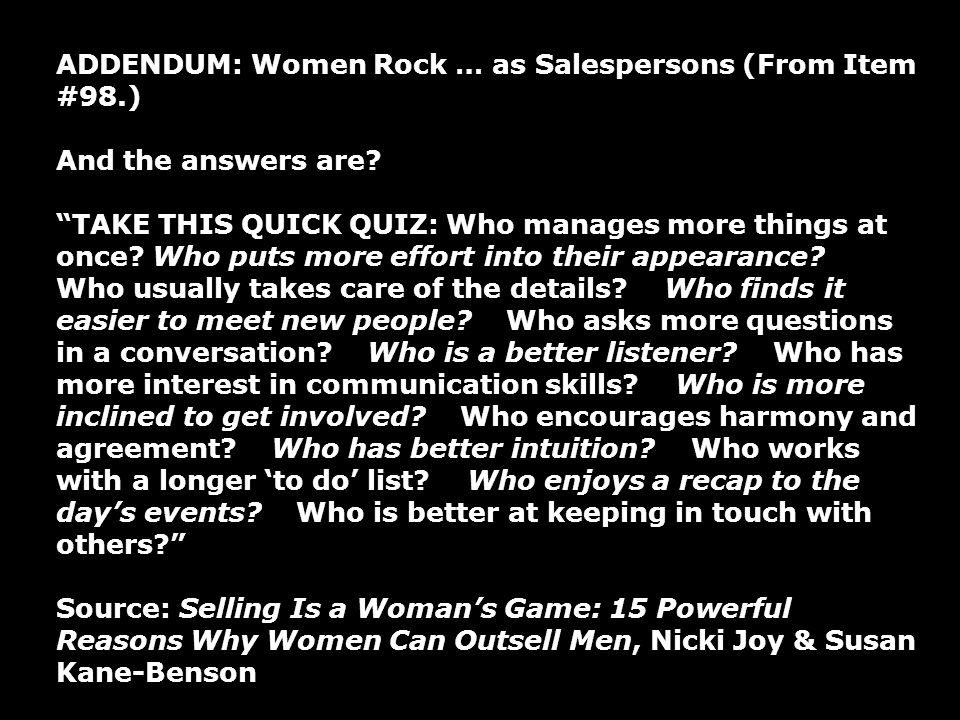 ADDENDUM: Women Rock … as Salespersons (From Item #98.) And the answers are? TAKE THIS QUICK QUIZ: Who manages more things at once? Who puts more effo