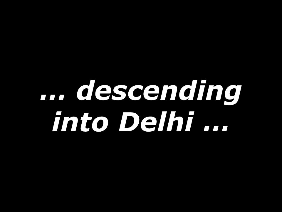 … descending into Delhi …