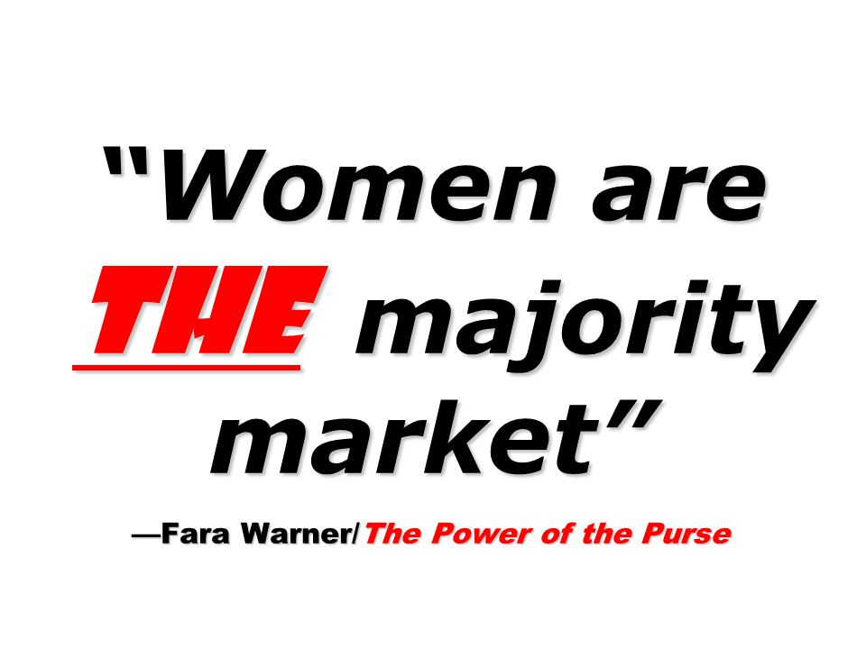 Women are the majority market Fara Warner/The Power of the Purse
