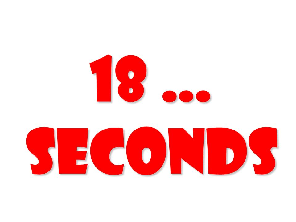 18 … Seconds