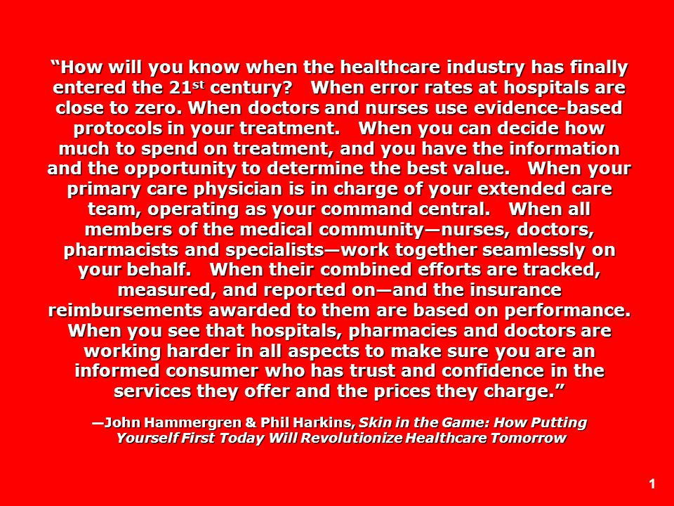 1 How will you know when the healthcare industry has finally entered the 21 st century? When error rates at hospitals are close to zero. When doctors