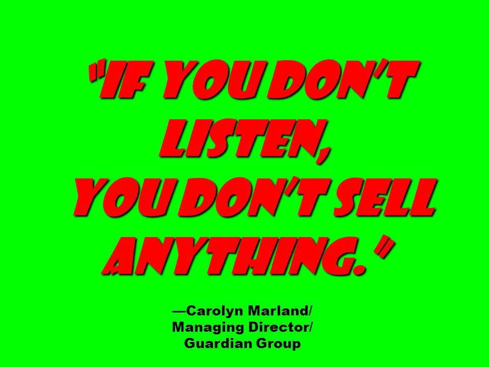 If you dont listen, you dont sell you dont sell anything.