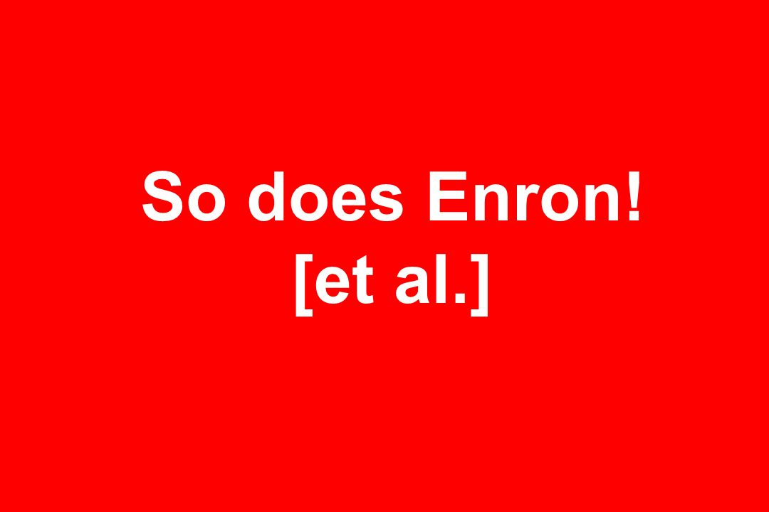 So does Enron! [et al.]