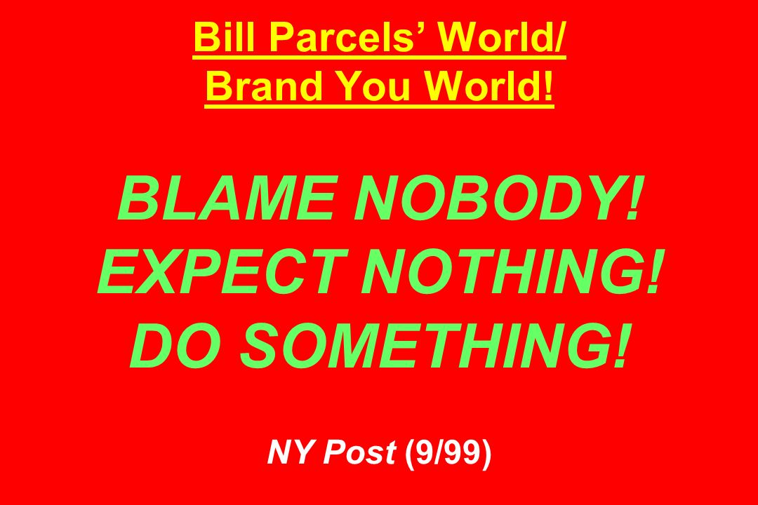 Bill Parcels World/ Brand You World! BLAME NOBODY! EXPECT NOTHING! DO SOMETHING! NY Post (9/99)