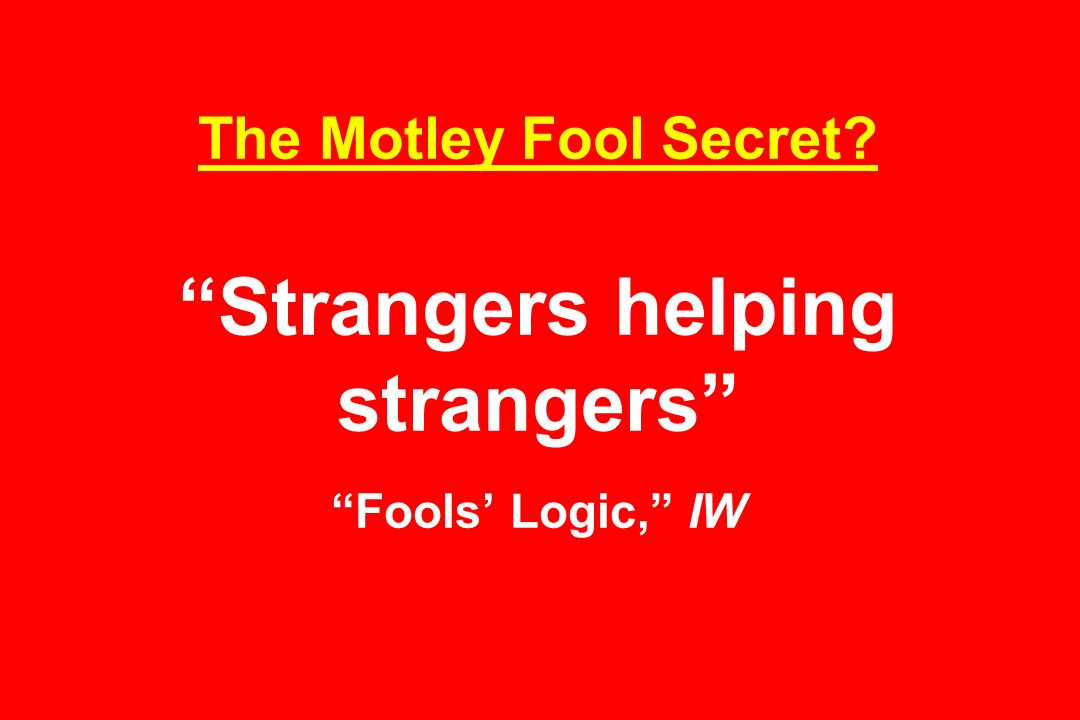 The Motley Fool Secret Strangers helping strangers Fools Logic, IW