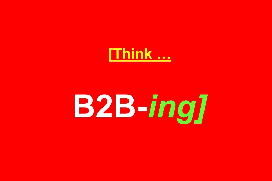 [Think … B2B-ing]