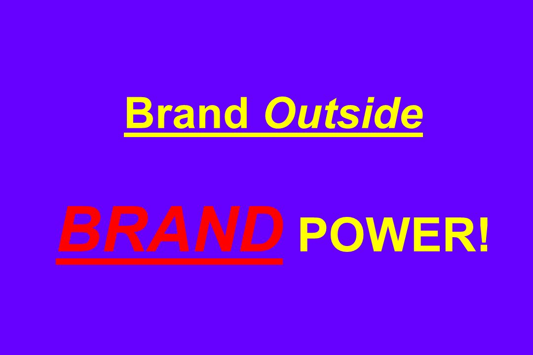 Brand Outside BRAND POWER!