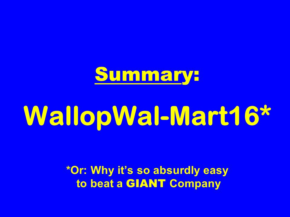 Summary: WallopWal-Mart16* *Or: Why its so absurdly easy to beat a GIANT Company