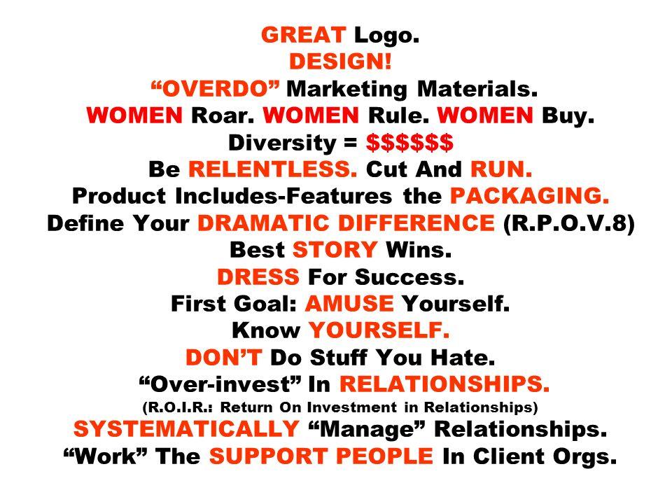 GREAT Logo. DESIGN! OVERDO Marketing Materials. WOMEN Roar. WOMEN Rule. WOMEN Buy. Diversity = $$$$$$ Be RELENTLESS. Cut And RUN. Product Includes-Fea
