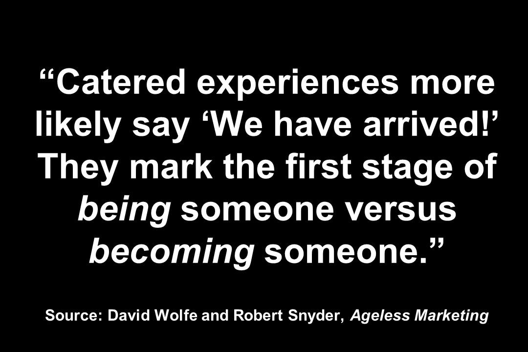 Catered experiences more likely say We have arrived.