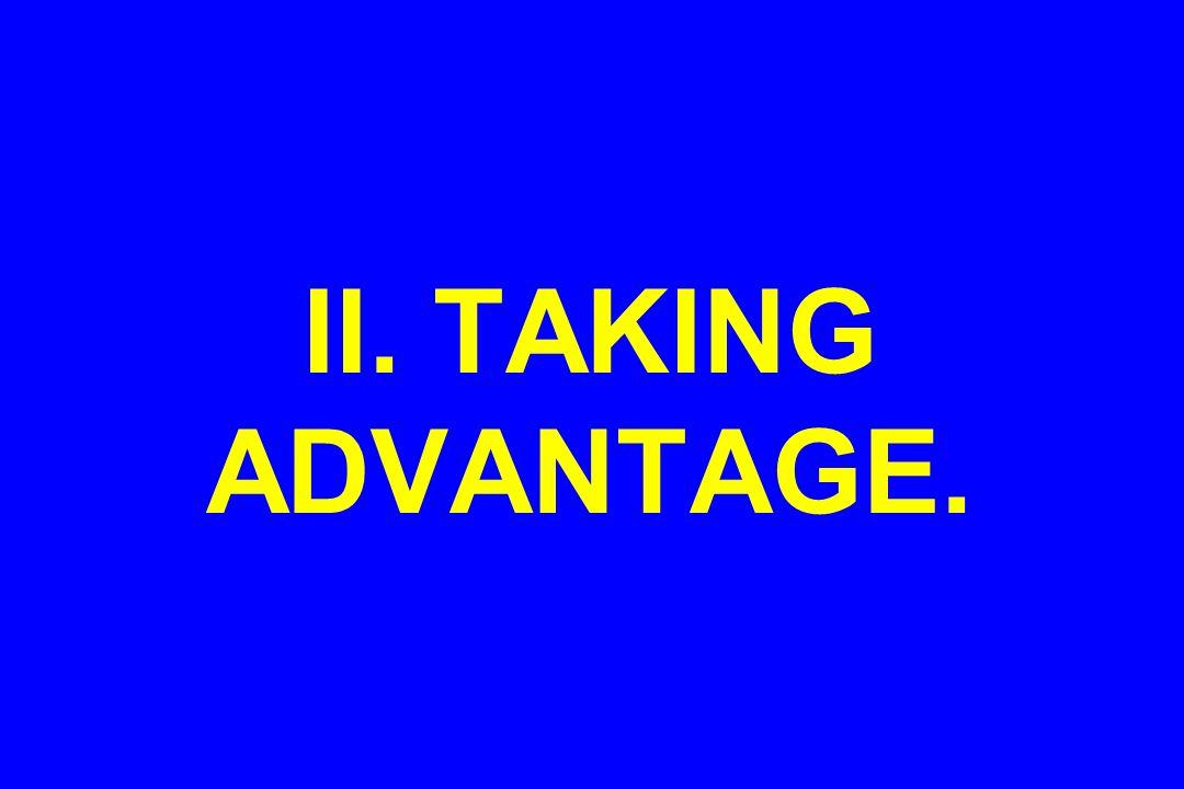 II. TAKING ADVANTAGE.