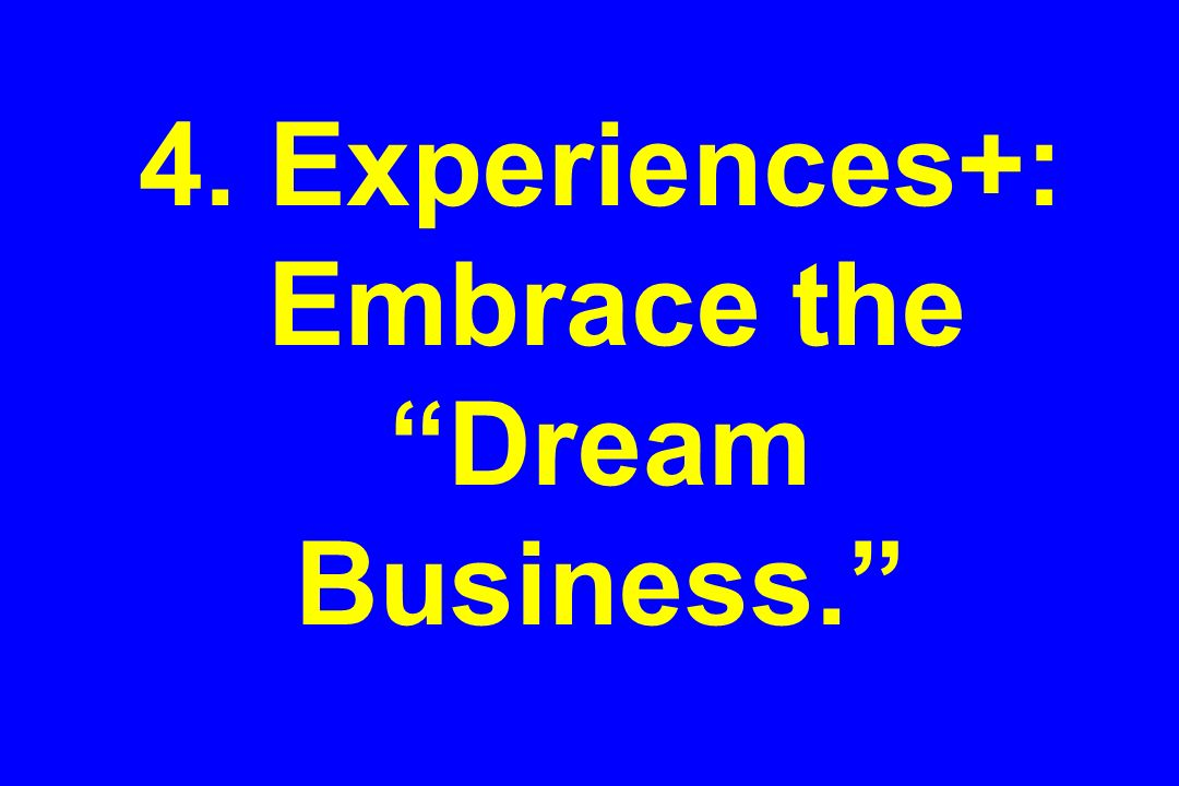 4. Experiences+: Embrace the Dream Business.