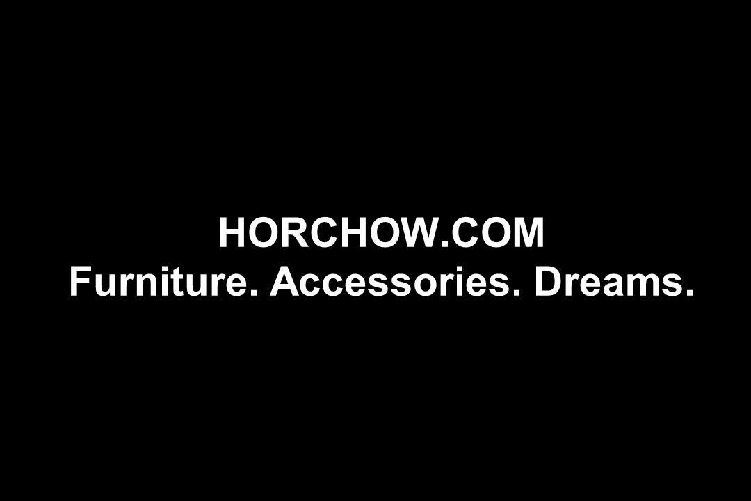 HORCHOW.COM Furniture. Accessories. Dreams.