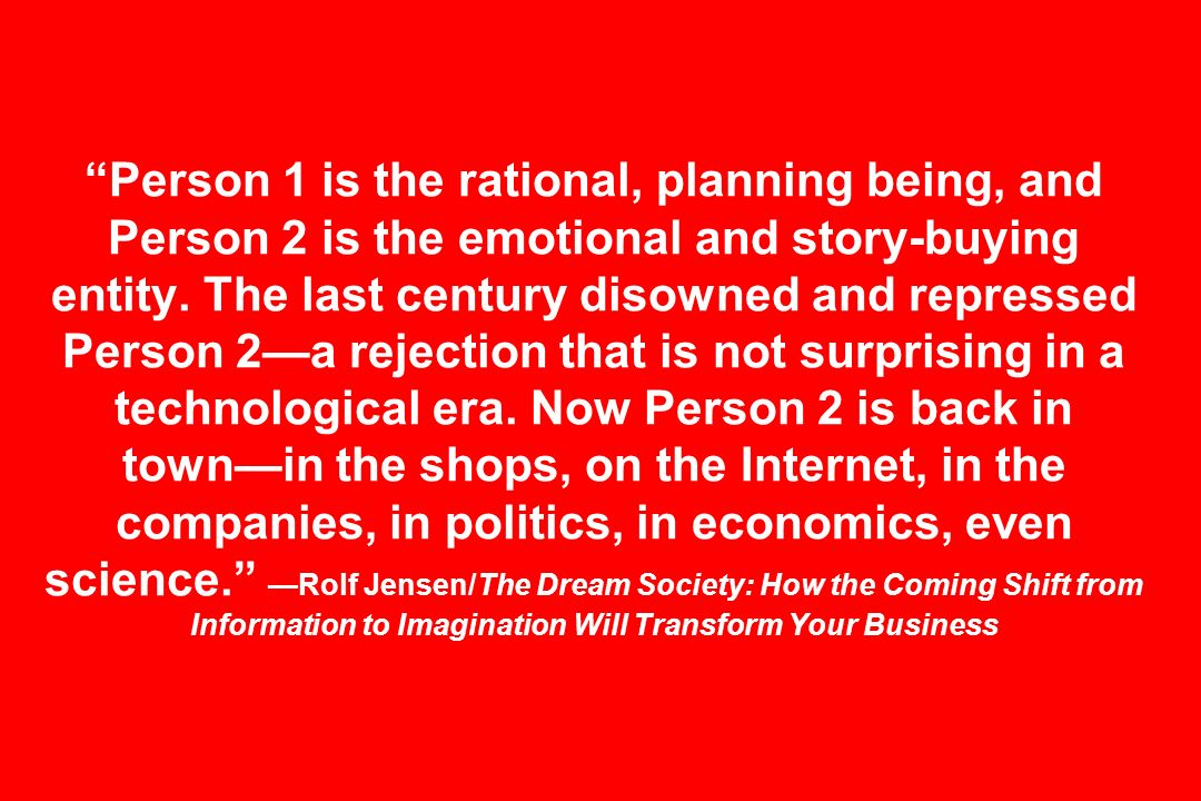 Person 1 is the rational, planning being, and Person 2 is the emotional and story-buying entity.