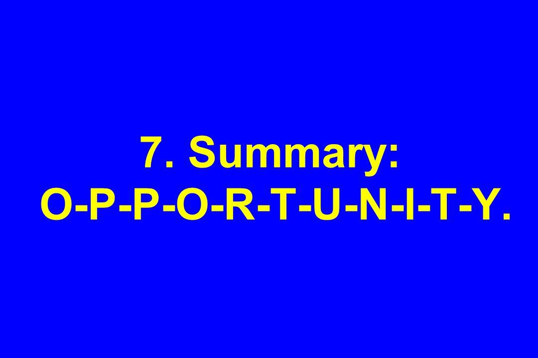 7. Summary: O-P-P-O-R-T-U-N-I-T-Y.