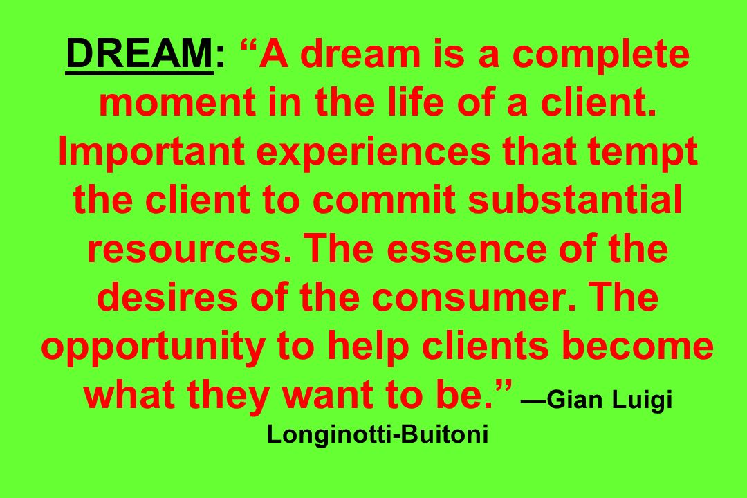DREAM: A dream is a complete moment in the life of a client.