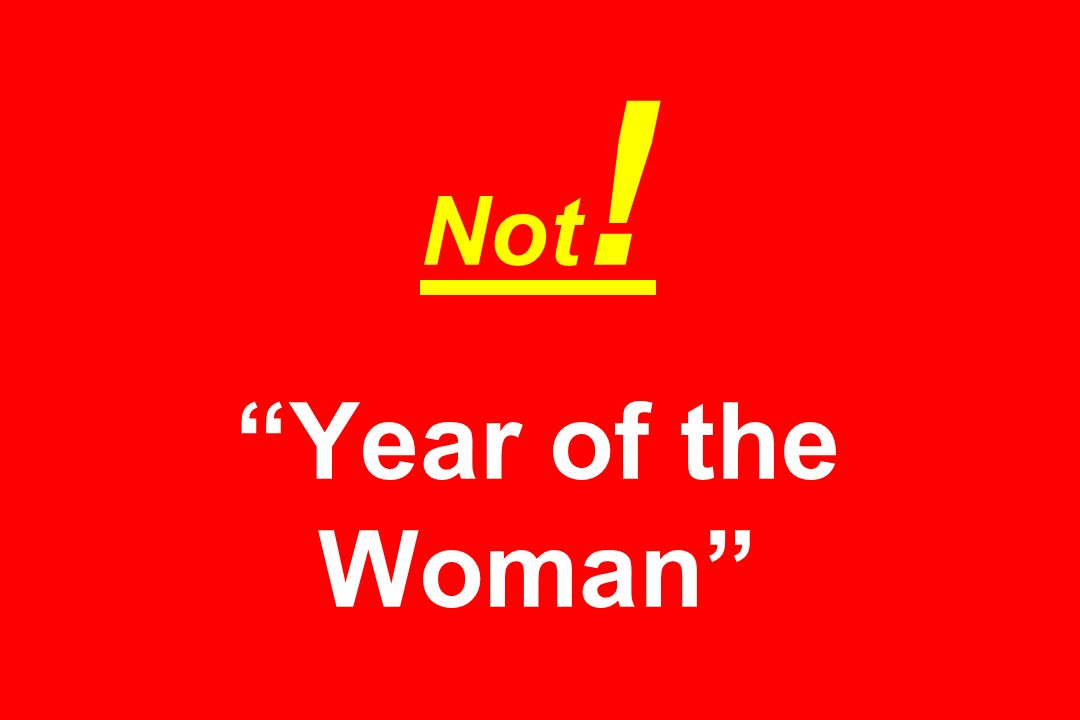 Not ! Year of the Woman