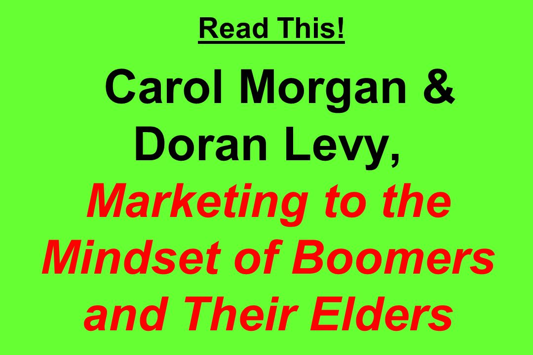 Read This! Carol Morgan & Doran Levy, Marketing to the Mindset of Boomers and Their Elders