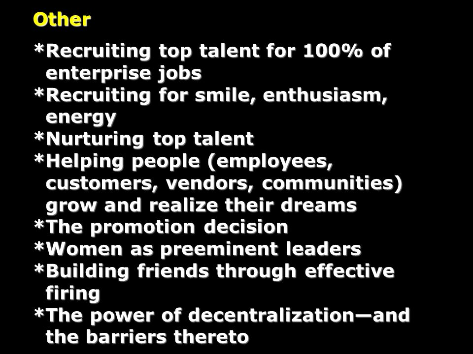 Other *Recruiting top talent for 100% of enterprise jobs enterprise jobs *Recruiting for smile, enthusiasm, energy energy *Nurturing top talent *Helpi