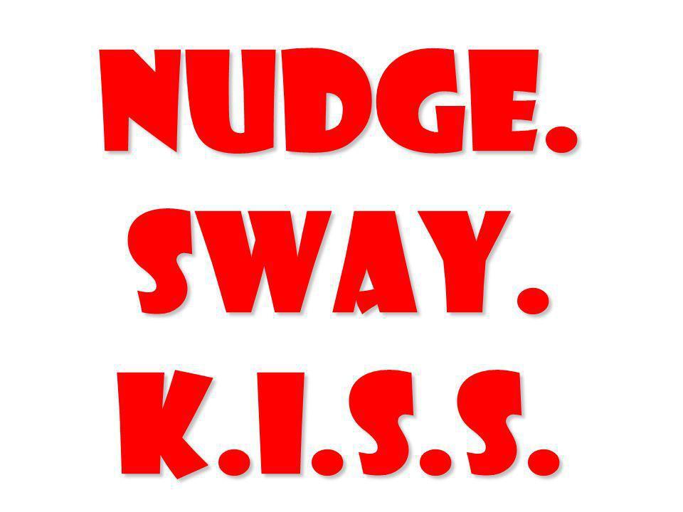 Nudge. Sway. K.I.S.S. *Keep It Simple, Stupid