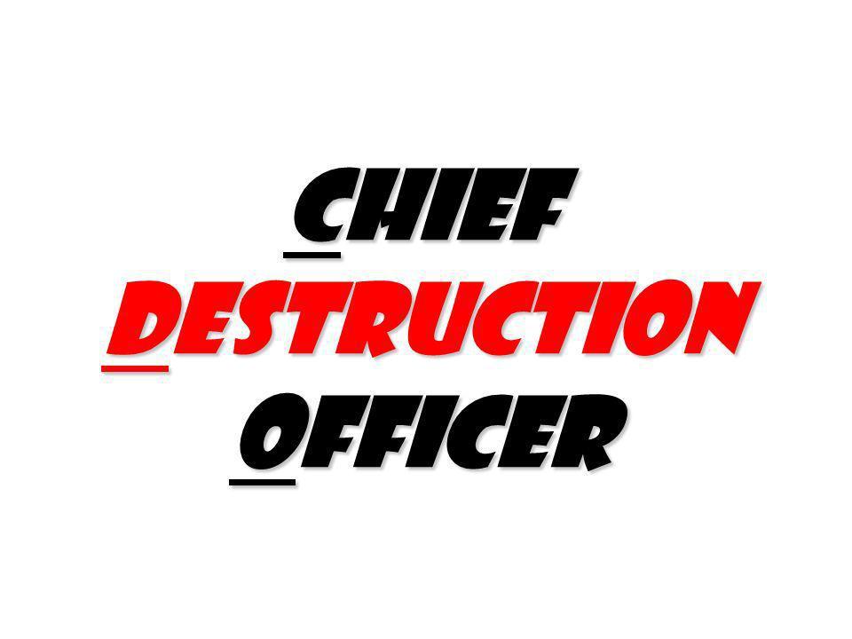 Chief Destruction Officer