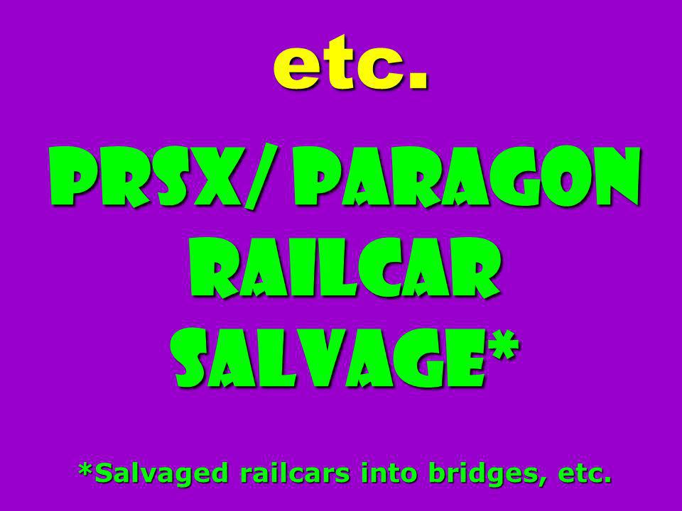 etc. PRSX/ Paragon Railcar Salvage* *Salvaged railcars into bridges, etc. etc. PRSX/ Paragon Railcar Salvage* *Salvaged railcars into bridges, etc.