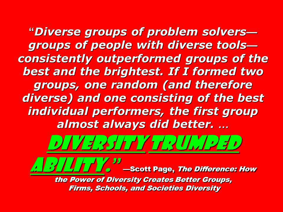 Diverse groups of problem solvers groups of people with diverse tools consistently outperformed groups of the best and the brightest.
