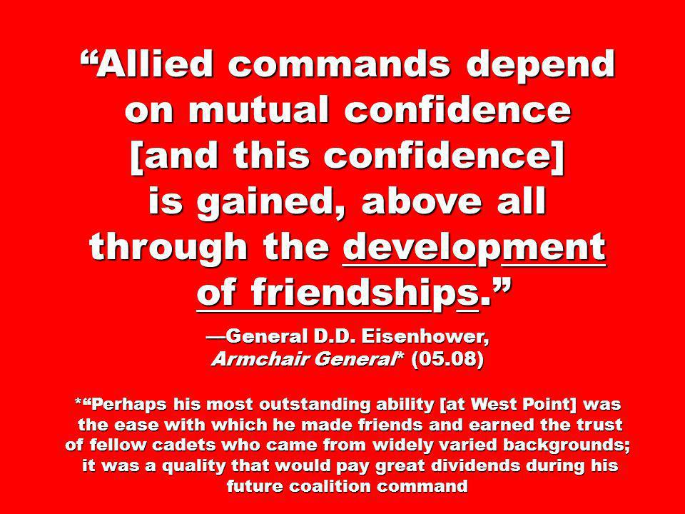 Allied commands depend on mutual confidence [and this confidence] is gained, above all through the development of friendships.