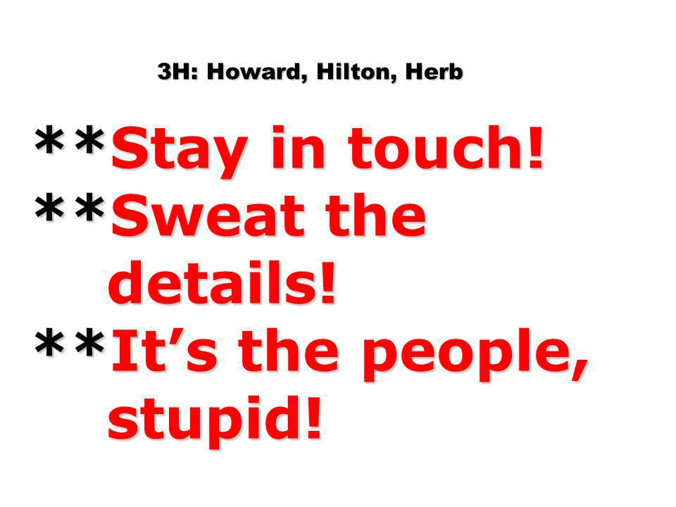 3H: Howard, Hilton, Herb **Stay in touch.**Sweat the details.